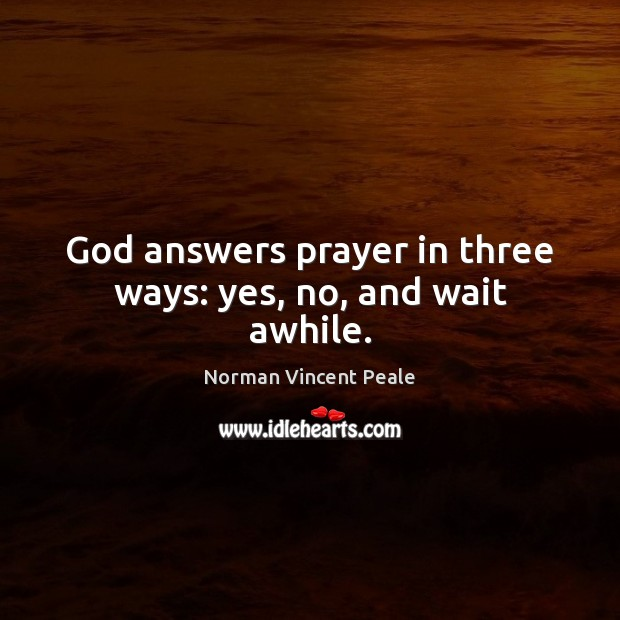 God answers prayer in three ways: yes, no, and wait awhile. Norman Vincent Peale Picture Quote