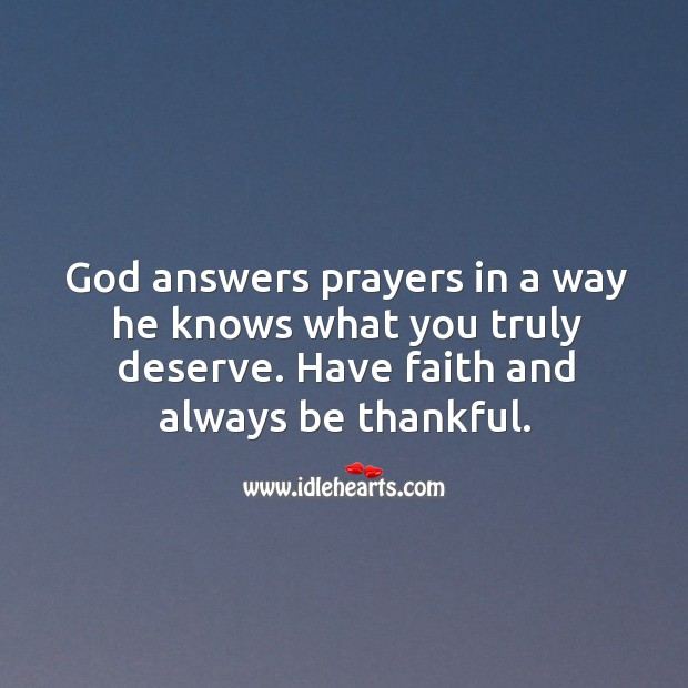 Image, God answers prayers in a way he knows what you truly deserve. Have faith and always be thankful.