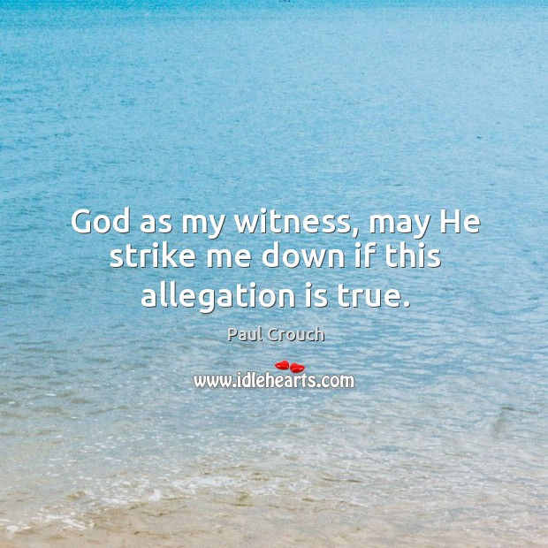 God as my witness, may he strike me down if this allegation is true. Image