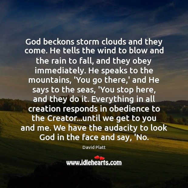 God beckons storm clouds and they come. He tells the wind to Image