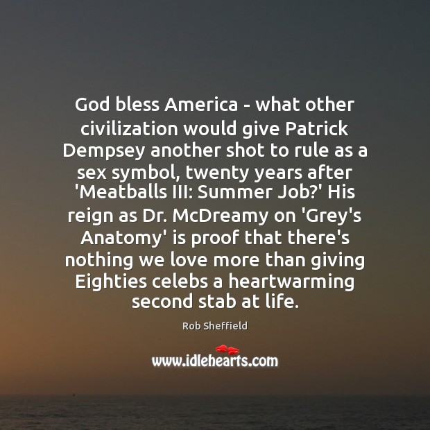 God bless America – what other civilization would give Patrick Dempsey another Image