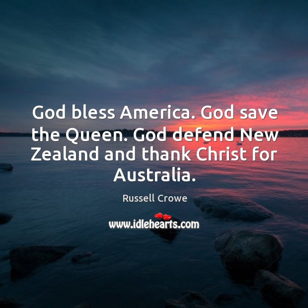 God bless america. God save the queen. God defend new zealand and thank christ for australia. Image