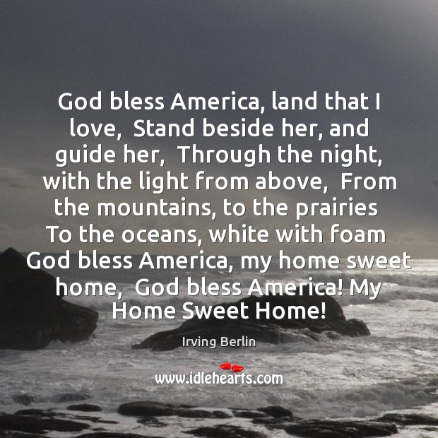 God bless America, land that I love,  Stand beside her, and guide Image