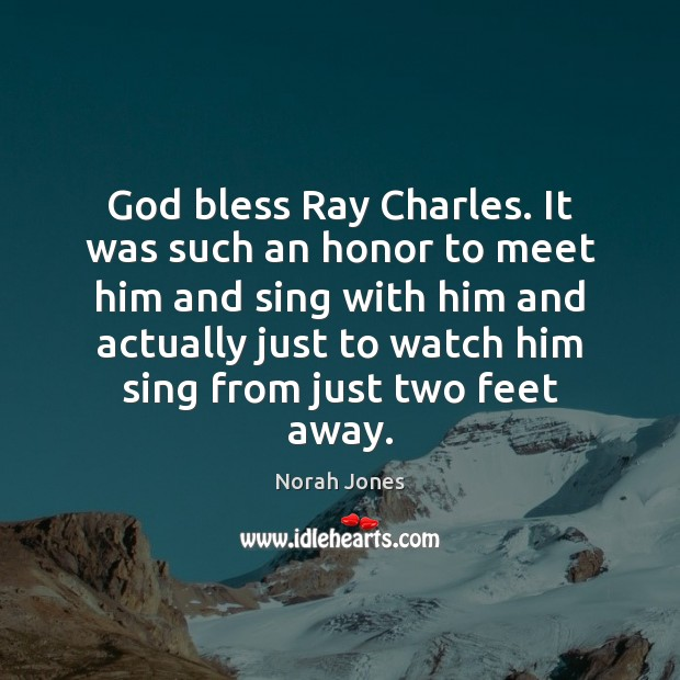 God bless Ray Charles. It was such an honor to meet him Image