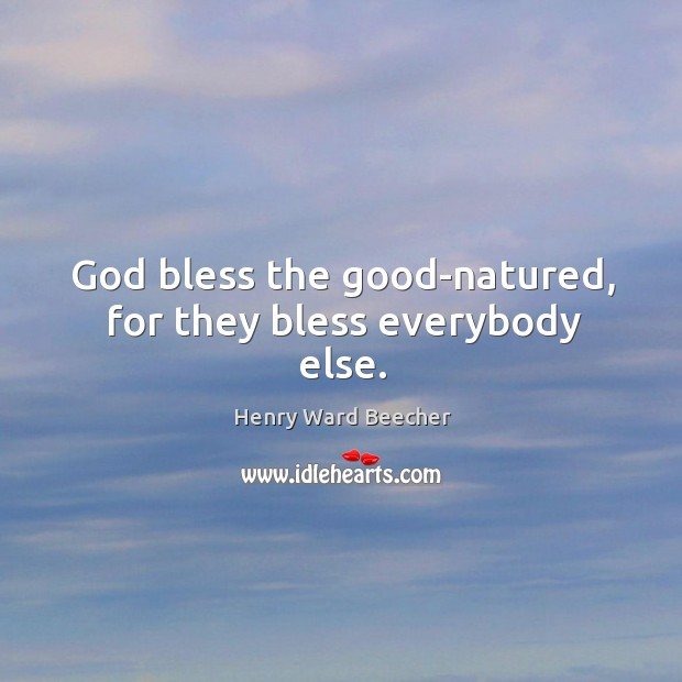 God bless the good-natured, for they bless everybody else. Image
