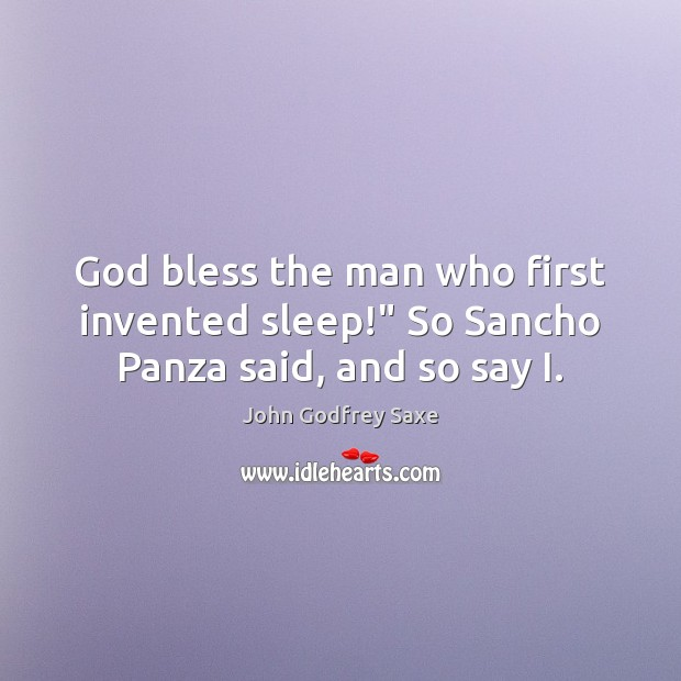 """God bless the man who first invented sleep!"""" So Sancho Panza said, and so say I. Image"""