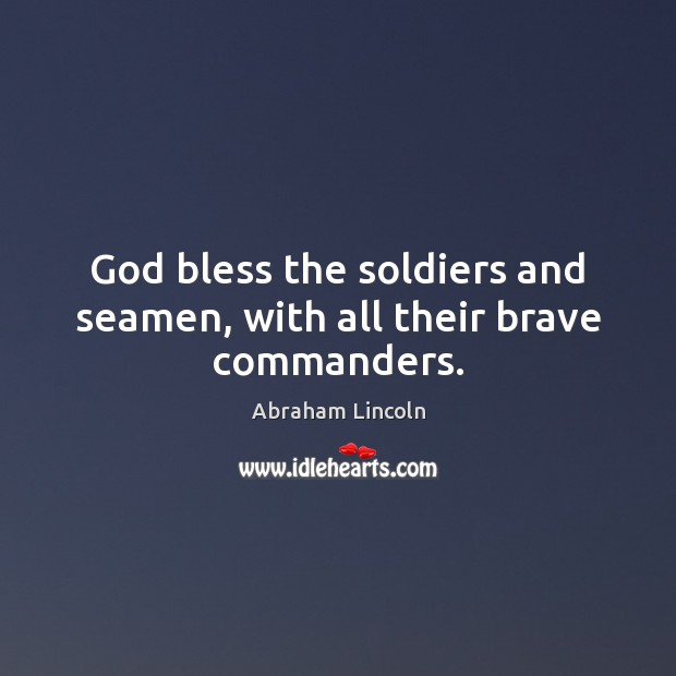 Image, God bless the soldiers and seamen, with all their brave commanders.