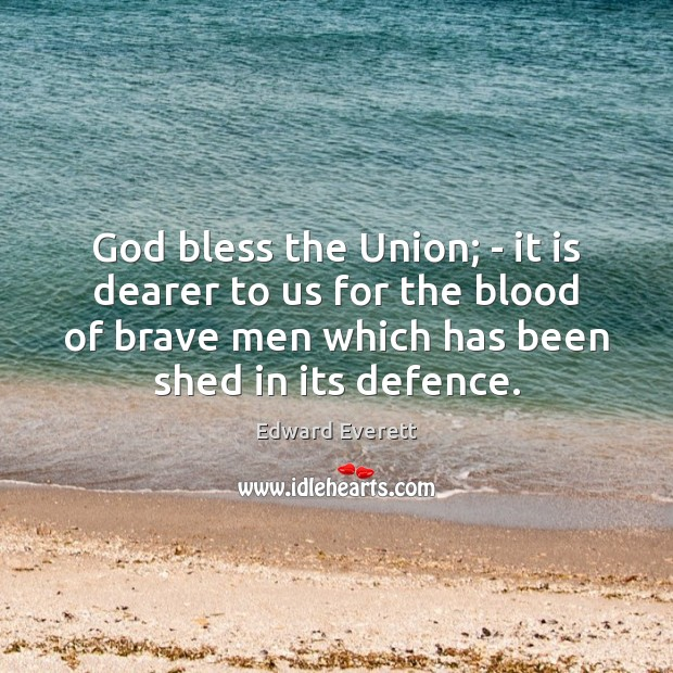 God bless the Union; – it is dearer to us for the Image