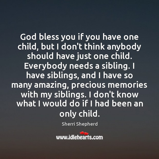God bless you if you have one child, but I don't think Image
