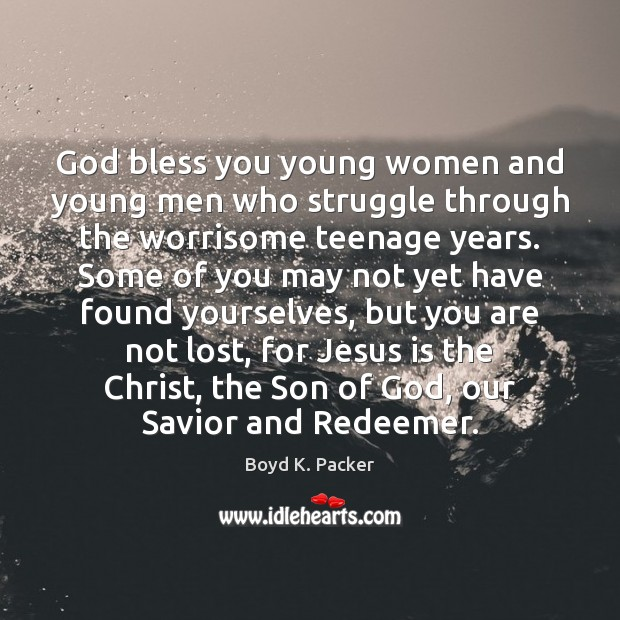 God bless you young women and young men who struggle through the Boyd K. Packer Picture Quote
