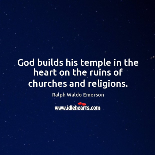 God builds his temple in the heart on the ruins of churches and religions. Image