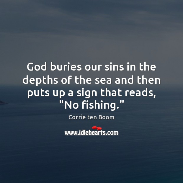 God buries our sins in the depths of the sea and then Corrie ten Boom Picture Quote