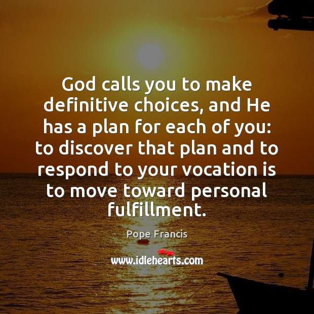 God calls you to make definitive choices, and He has a plan Image