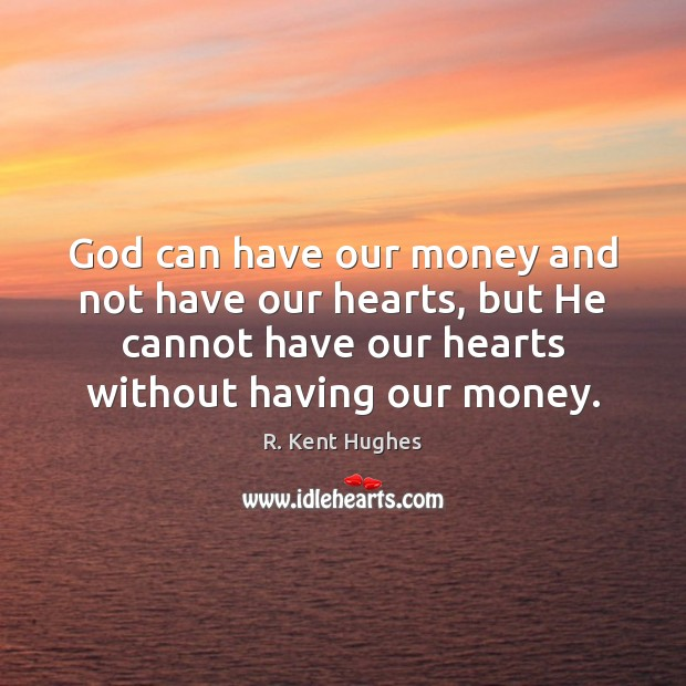 God can have our money and not have our hearts, but He Image