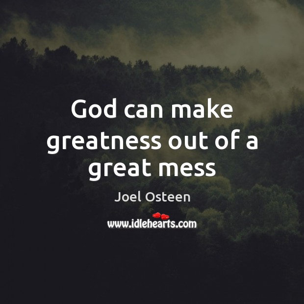Image, God can make greatness out of a great mess