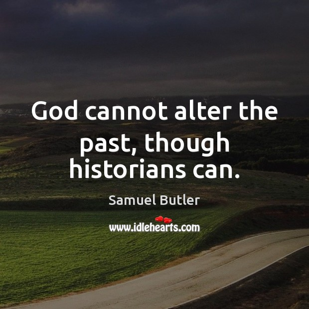God cannot alter the past, though historians can. Samuel Butler Picture Quote