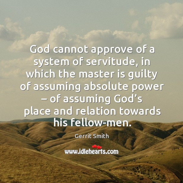 Image, God cannot approve of a system of servitude, in which the master is guilty of assuming