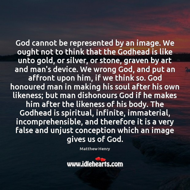 Image, God cannot be represented by an image. We ought not to think