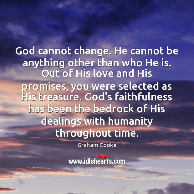 Image, God cannot change. He cannot be anything other than who He is.
