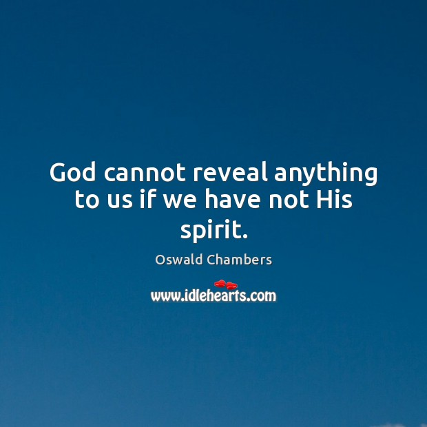 God cannot reveal anything to us if we have not His spirit. Image