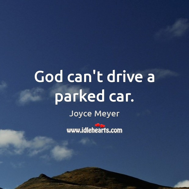 God can't drive a parked car. Image