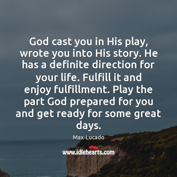 God cast you in His play, wrote you into His story. He Max Lucado Picture Quote