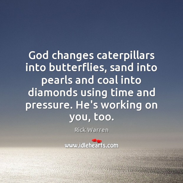 God changes caterpillars into butterflies, sand into pearls and coal into diamonds Image