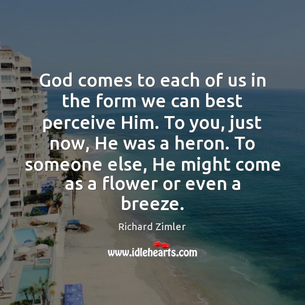 God comes to each of us in the form we can best Flowers Quotes Image