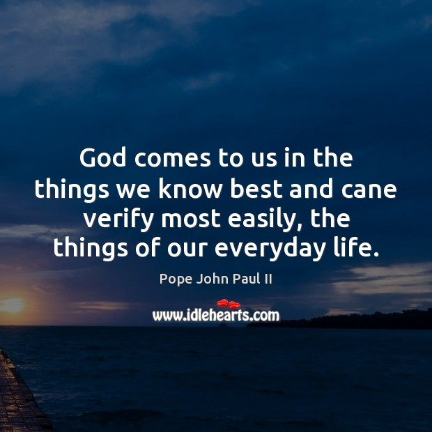 God comes to us in the things we know best and cane Pope John Paul II Picture Quote
