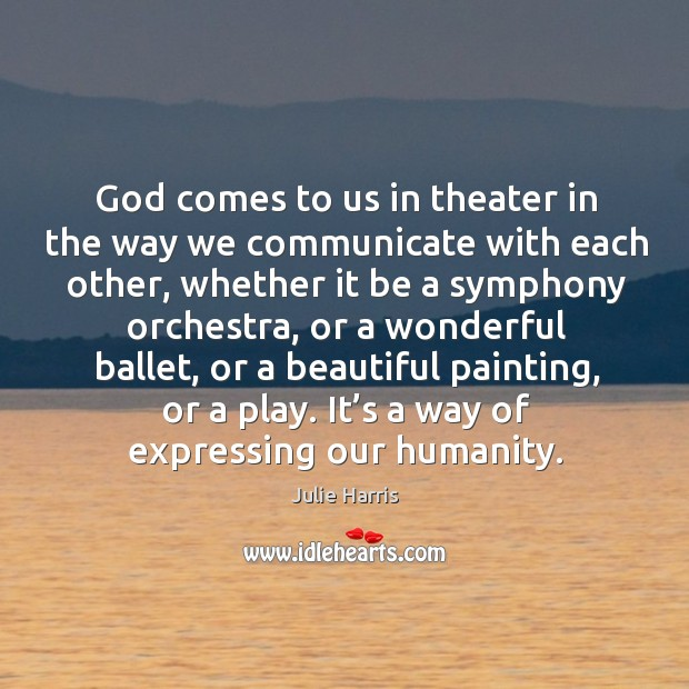 God comes to us in theater in the way we communicate with each other Image