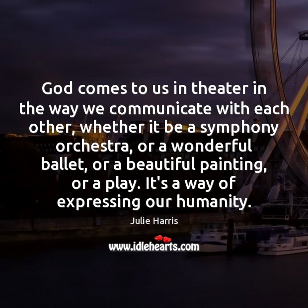 Image, God comes to us in theater in the way we communicate with