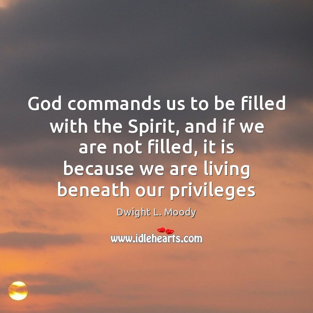 God commands us to be filled with the Spirit, and if we Image