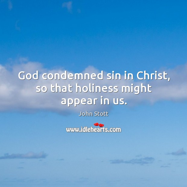 God condemned sin in Christ, so that holiness might appear in us. Image