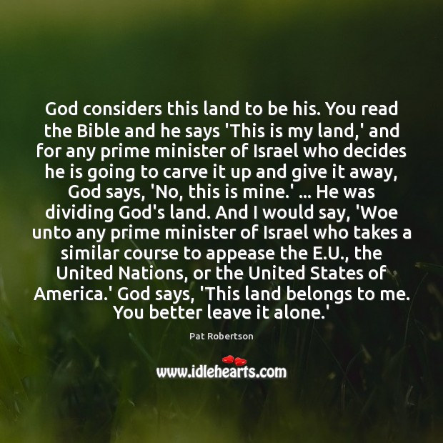 God considers this land to be his. You read the Bible and Pat Robertson Picture Quote