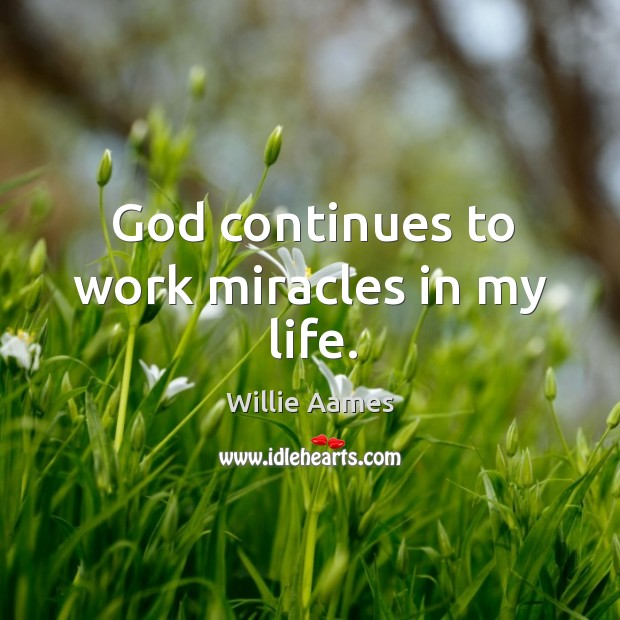 God continues to work miracles in my life. Willie Aames Picture Quote