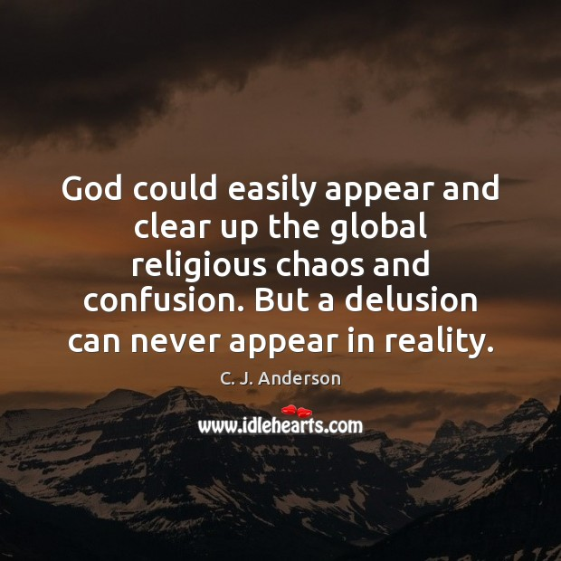 Image, God could easily appear and clear up the global religious chaos and