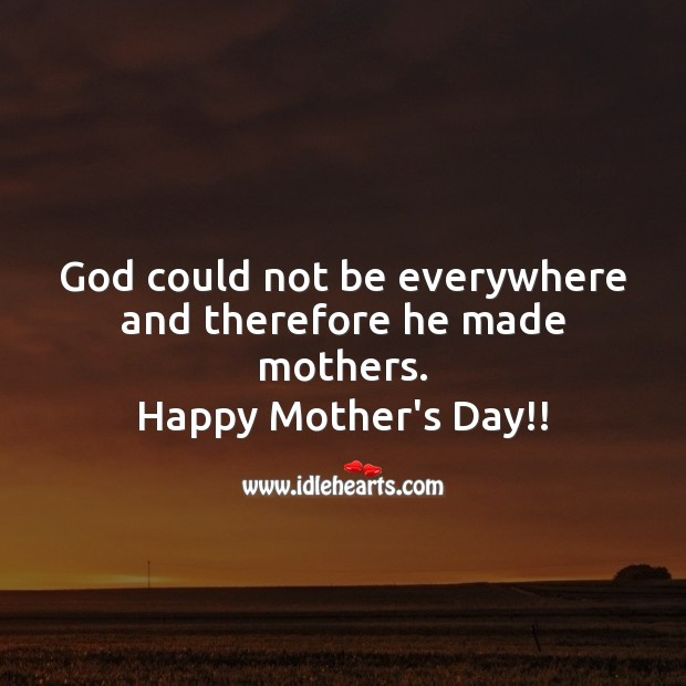 God could not be everywhere and therefore he made mothers. Mother's Day Quotes Image