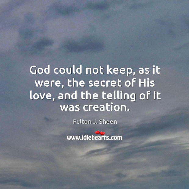 God could not keep, as it were, the secret of His love, Image