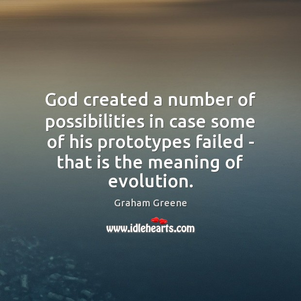 God created a number of possibilities in case some of his prototypes Graham Greene Picture Quote