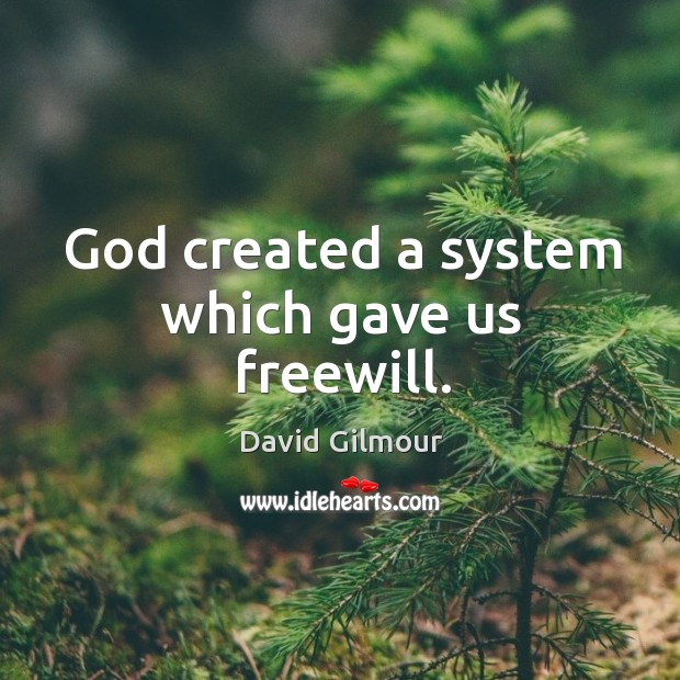 God created a system which gave us freewill. Image