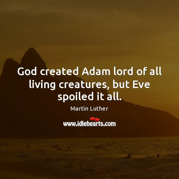 God created Adam lord of all living creatures, but Eve spoiled it all. Image