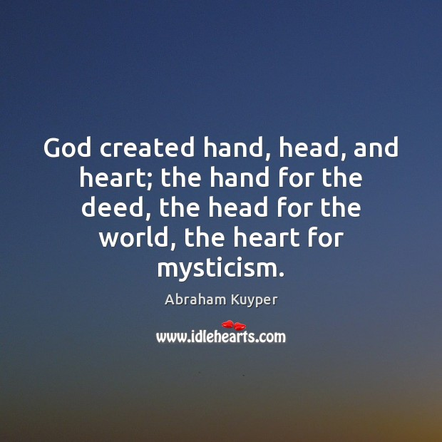 Image, God created hand, head, and heart; the hand for the deed, the