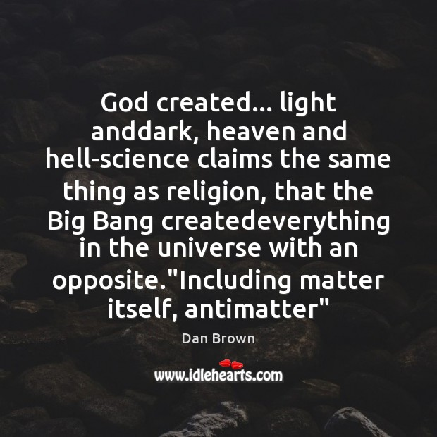 Image, God created… light anddark, heaven and hell-science claims the same thing as