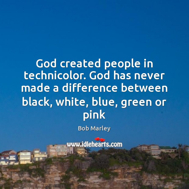 God created people in technicolor. God has never made a difference between Bob Marley Picture Quote