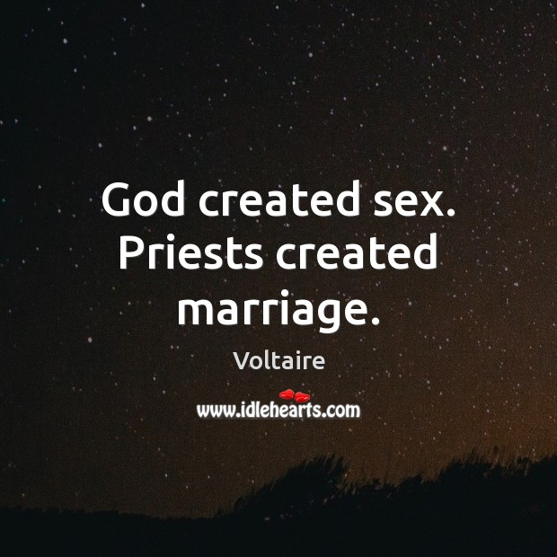 Image, God created sex. Priests created marriage.