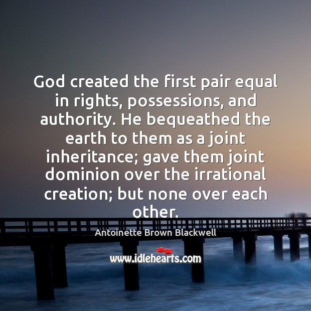 Image, God created the first pair equal in rights, possessions, and authority. He