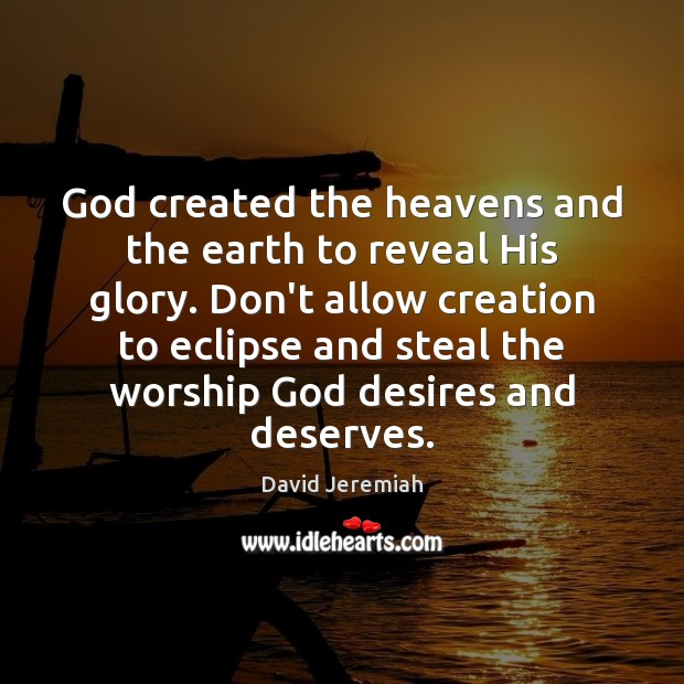 God created the heavens and the earth to reveal His glory. Don't Image