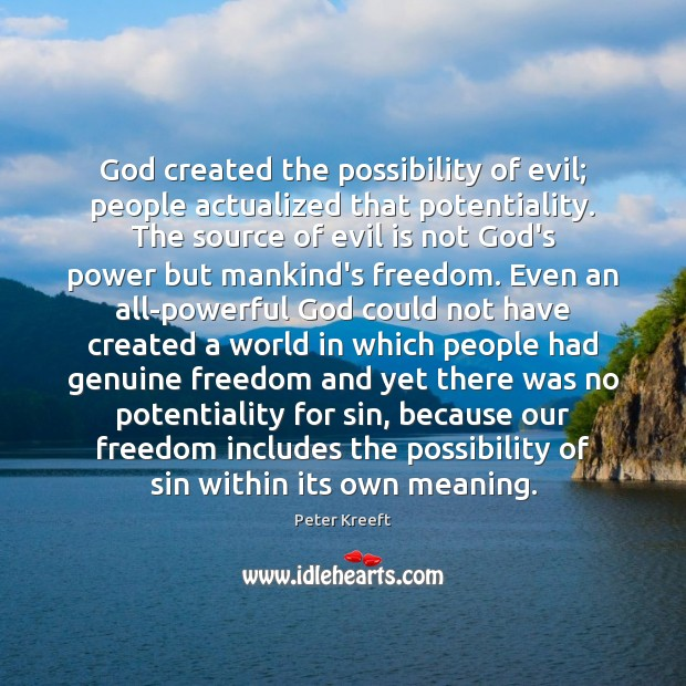 God created the possibility of evil; people actualized that potentiality. The source Image