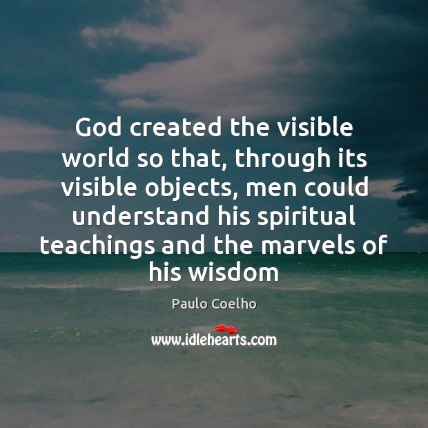 Image, God created the visible world so that, through its visible objects, men
