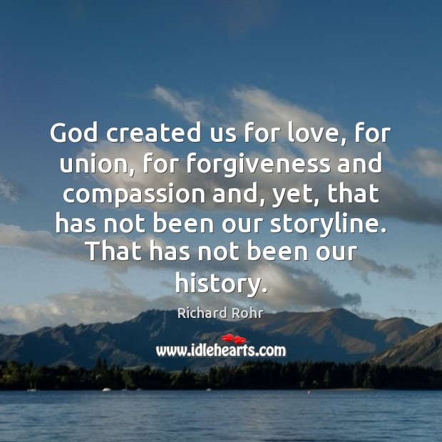 God created us for love, for union, for forgiveness and compassion and, Richard Rohr Picture Quote